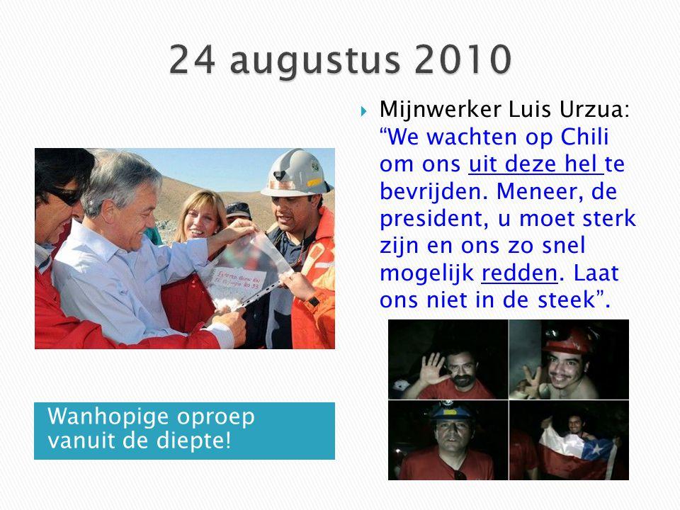 """Wanhopige oproep vanuit de diepte!  Mijnwerker Luis Urzua: """"We wachten op Chili om ons uit deze hel te bevrijden. Meneer, de president, u moet sterk"""