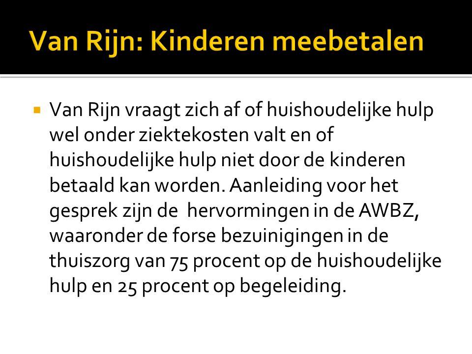  Van Rijn vraagt zich af of huishoudelijke hulp wel onder ziektekosten valt en of huishoudelijke hulp niet door de kinderen betaald kan worden.