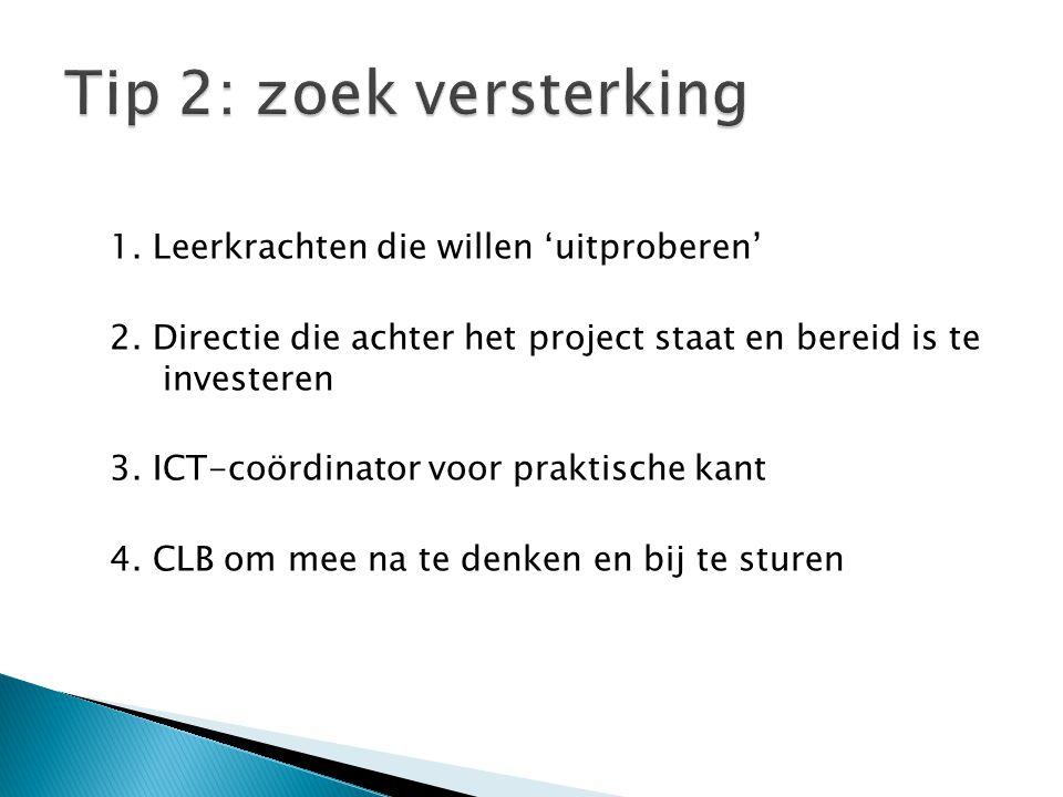 1. Leerkrachten die willen 'uitproberen' 2. Directie die achter het project staat en bereid is te investeren 3. ICT-coördinator voor praktische kant 4