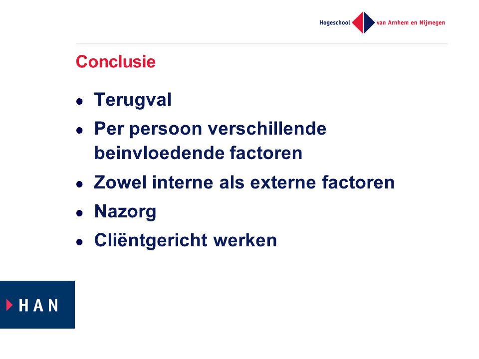 Conclusie  Terugval  Per persoon verschillende beinvloedende factoren  Zowel interne als externe factoren  Nazorg  Cliëntgericht werken