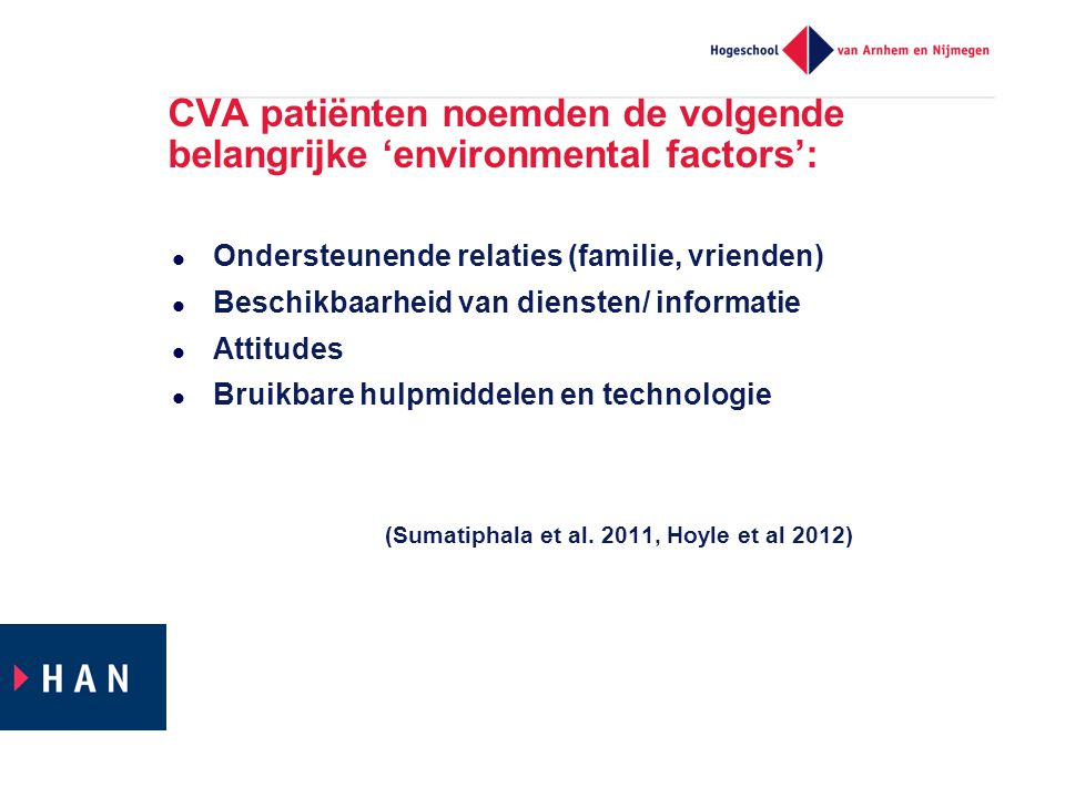 CVA patiënten noemden de volgende belangrijke 'environmental factors':  Ondersteunende relaties (familie, vrienden)  Beschikbaarheid van diensten/ informatie  Attitudes  Bruikbare hulpmiddelen en technologie (Sumatiphala et al.
