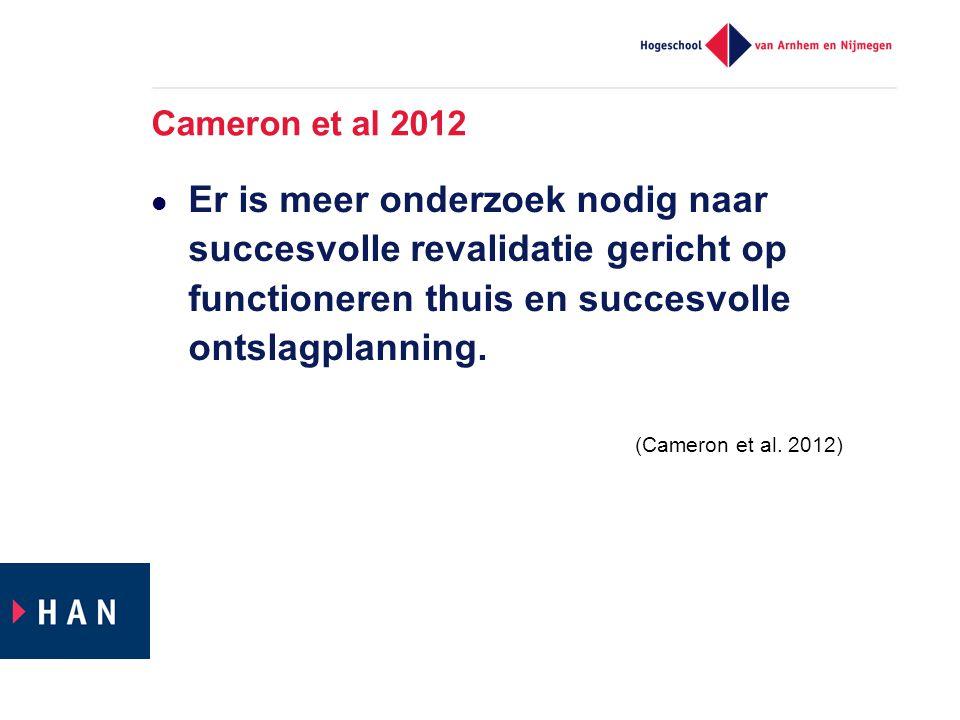 Cameron et al 2012  Er is meer onderzoek nodig naar succesvolle revalidatie gericht op functioneren thuis en succesvolle ontslagplanning. (Cameron et