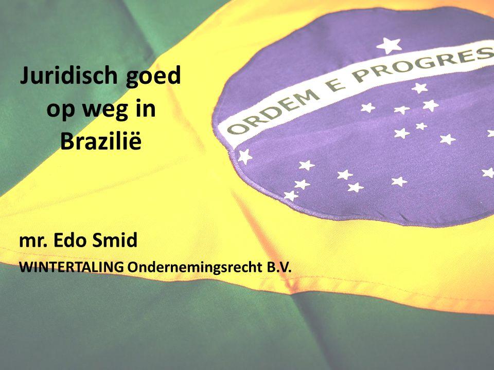 Juridisch goed op weg in Brazilië mr. Edo Smid WINTERTALING Ondernemingsrecht B.V.