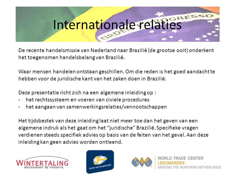 Internationale relaties De recente handelsmissie van Nederland naar Brazilië (de grootse ooit) onderkent het toegenomen handelsbelang van Brazilië. Wa