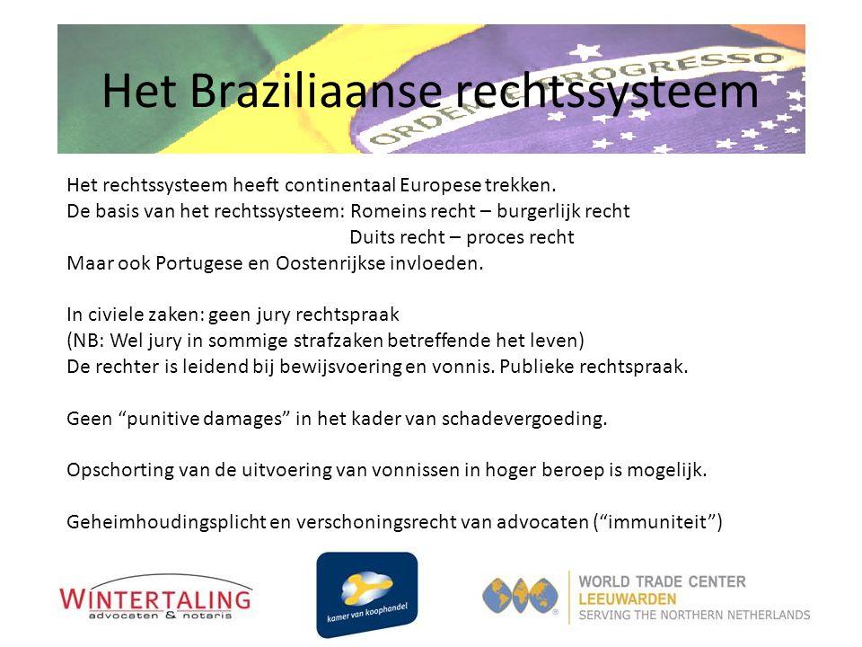 Het Braziliaanse rechtssysteem Het rechtssysteem heeft continentaal Europese trekken. De basis van het rechtssysteem: Romeins recht – burgerlijk recht
