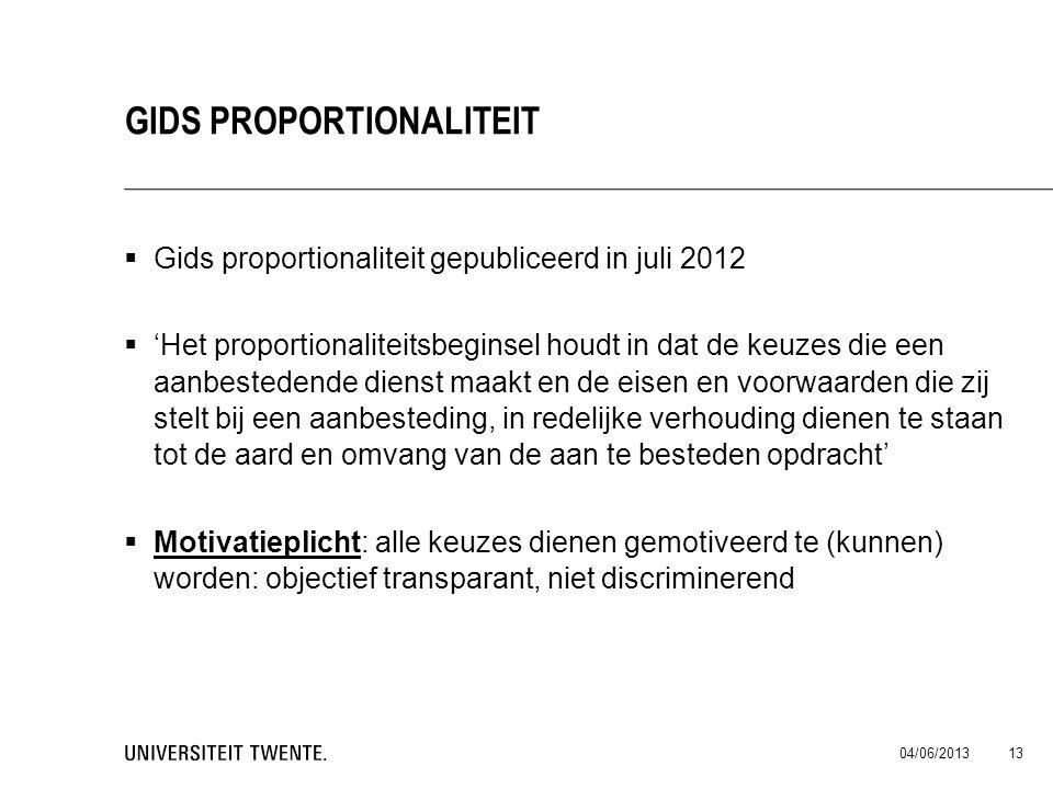  Gids proportionaliteit gepubliceerd in juli 2012  'Het proportionaliteitsbeginsel houdt in dat de keuzes die een aanbestedende dienst maakt en de e