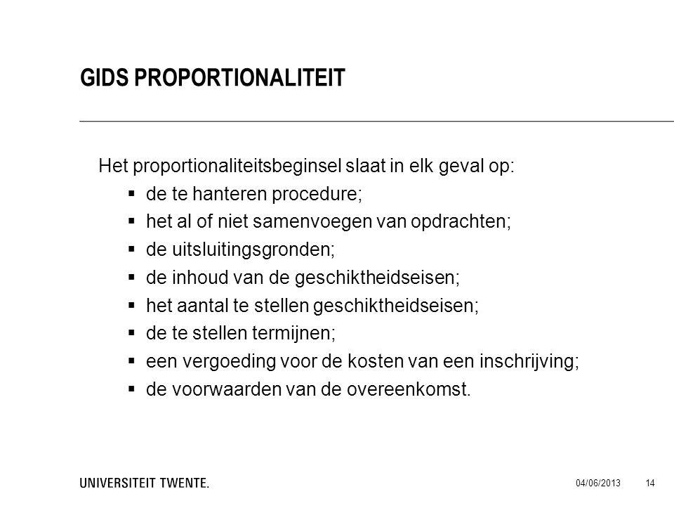 Het proportionaliteitsbeginsel slaat in elk geval op:  de te hanteren procedure;  het al of niet samenvoegen van opdrachten;  de uitsluitingsgronde