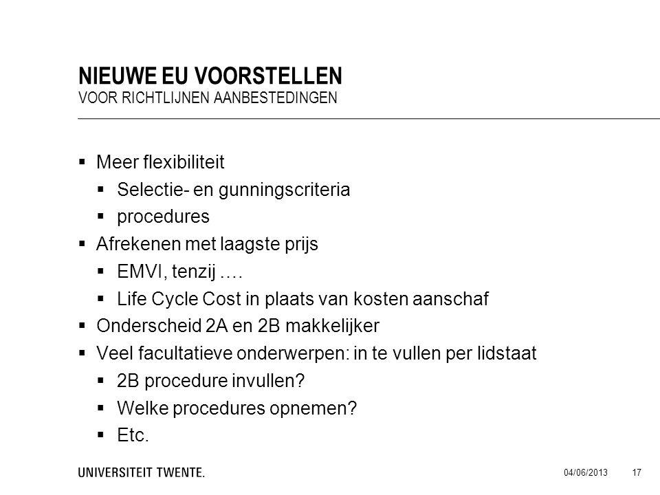  Meer flexibiliteit  Selectie- en gunningscriteria  procedures  Afrekenen met laagste prijs  EMVI, tenzij ….  Life Cycle Cost in plaats van kost