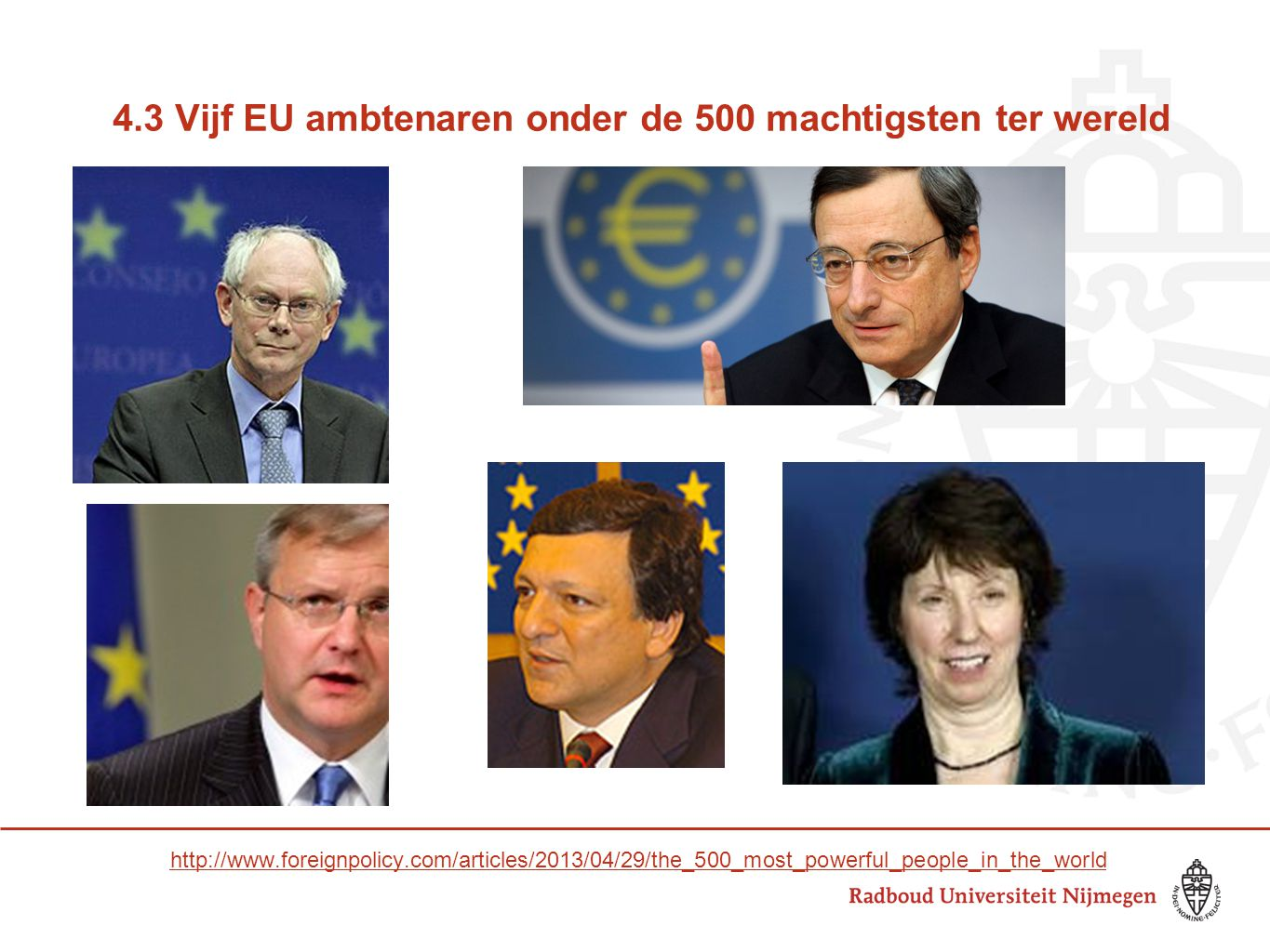 4.3 Vijf EU ambtenaren onder de 500 machtigsten ter wereld http://www.foreignpolicy.com/articles/2013/04/29/the_500_most_powerful_people_in_the_world