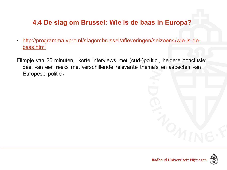 4.4 De slag om Brussel: Wie is de baas in Europa? •http://programma.vpro.nl/slagombrussel/afleveringen/seizoen4/wie-is-de- baas.htmlhttp://programma.v