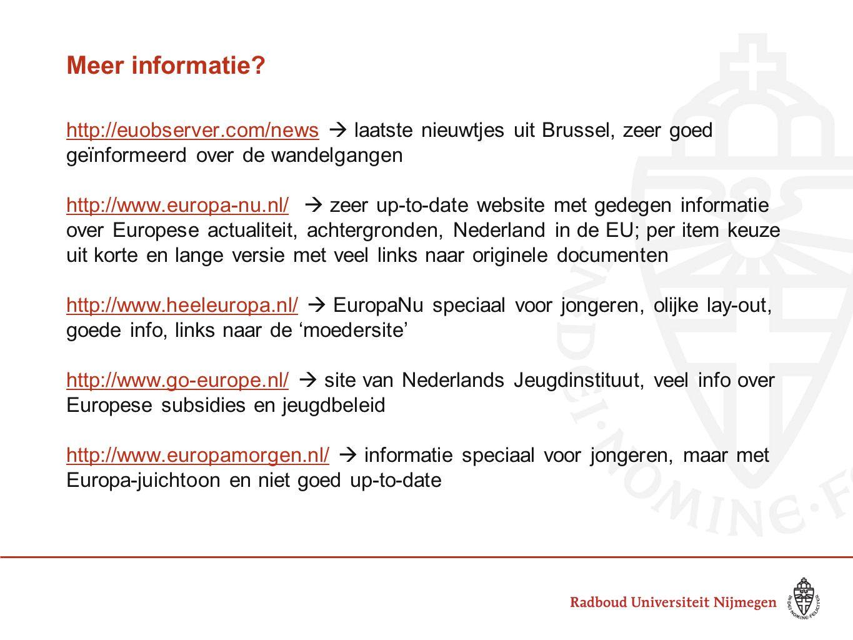 Meer informatie? http://euobserver.com/newshttp://euobserver.com/news  laatste nieuwtjes uit Brussel, zeer goed geïnformeerd over de wandelgangen htt