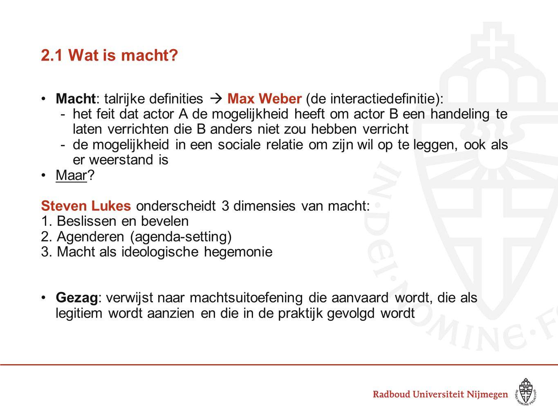 2.1 Wat is macht? •Macht: talrijke definities  Max Weber (de interactiedefinitie): -het feit dat actor A de mogelijkheid heeft om actor B een handeli