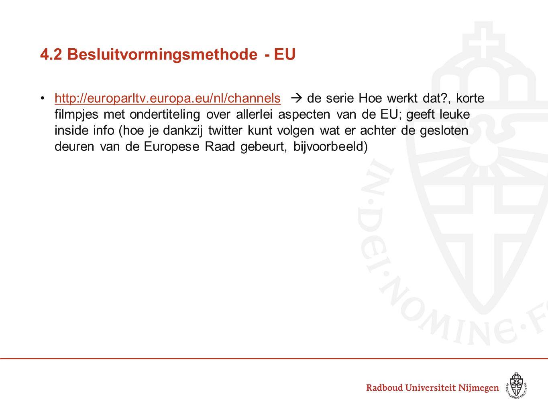 4.2 Besluitvormingsmethode - EU •http://europarltv.europa.eu/nl/channels  de serie Hoe werkt dat?, korte filmpjes met ondertiteling over allerlei asp