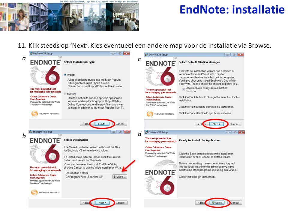 11. Klik steeds op 'Next'. Kies eventueel een andere map voor de installatie via Browse. EndNote: installatie a b c d
