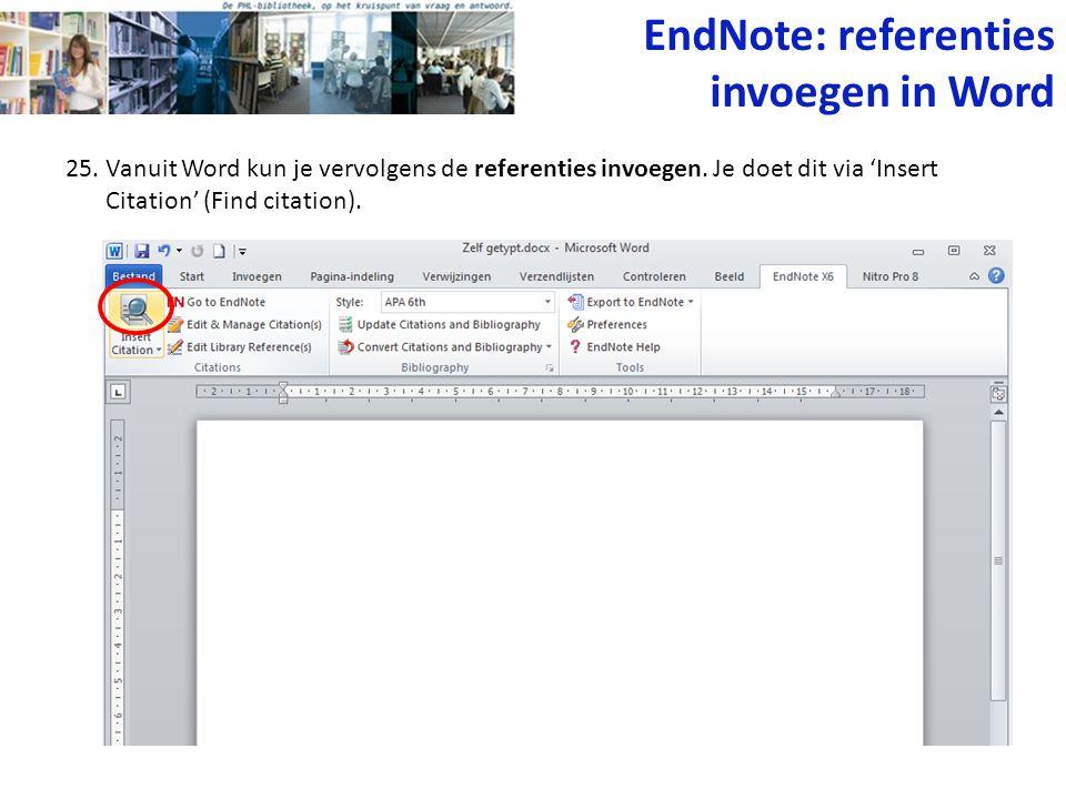 25. Vanuit Word kun je vervolgens de referenties invoegen. Je doet dit via 'Insert Citation' (Find citation). EndNote: referenties invoegen in Word