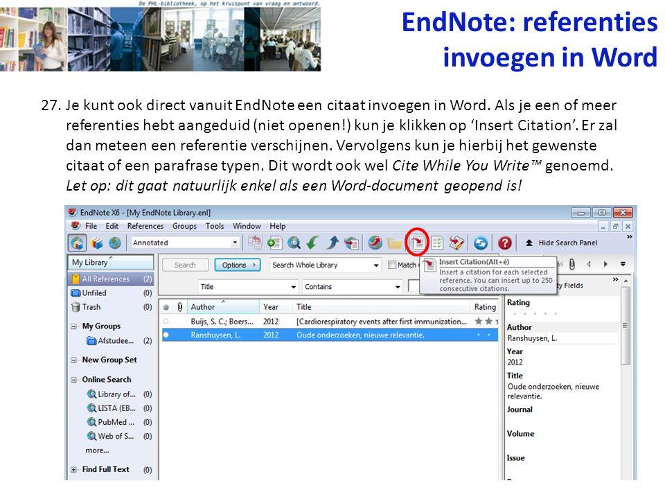 27. Je kunt ook direct vanuit EndNote een citaat invoegen in Word. Als je een of meer referenties hebt aangeduid (niet openen!) kun je klikken op 'Ins