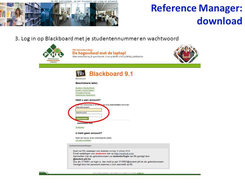 3. Log in op Blackboard met je studentennummer en wachtwoord Reference Manager: download