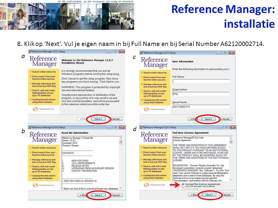 8. Klik op 'Next'. Vul je eigen naam in bij Full Name en bij Serial Number A62120002714. Reference Manager: installatie a b c d