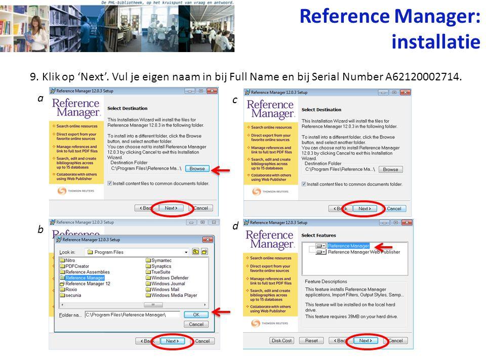 9. Klik op 'Next'. Vul je eigen naam in bij Full Name en bij Serial Number A62120002714. Reference Manager: installatie a b c d
