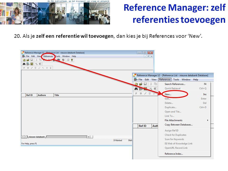 20. Als je zelf een referentie wil toevoegen, dan kies je bij References voor 'New'. Reference Manager: zelf referenties toevoegen