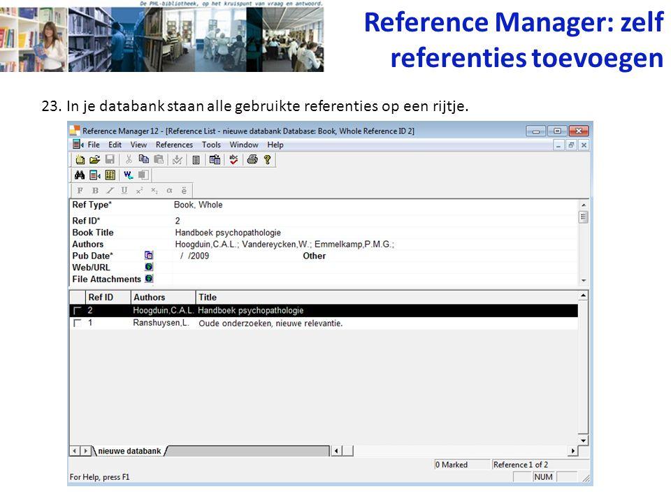 23. In je databank staan alle gebruikte referenties op een rijtje. Reference Manager: zelf referenties toevoegen
