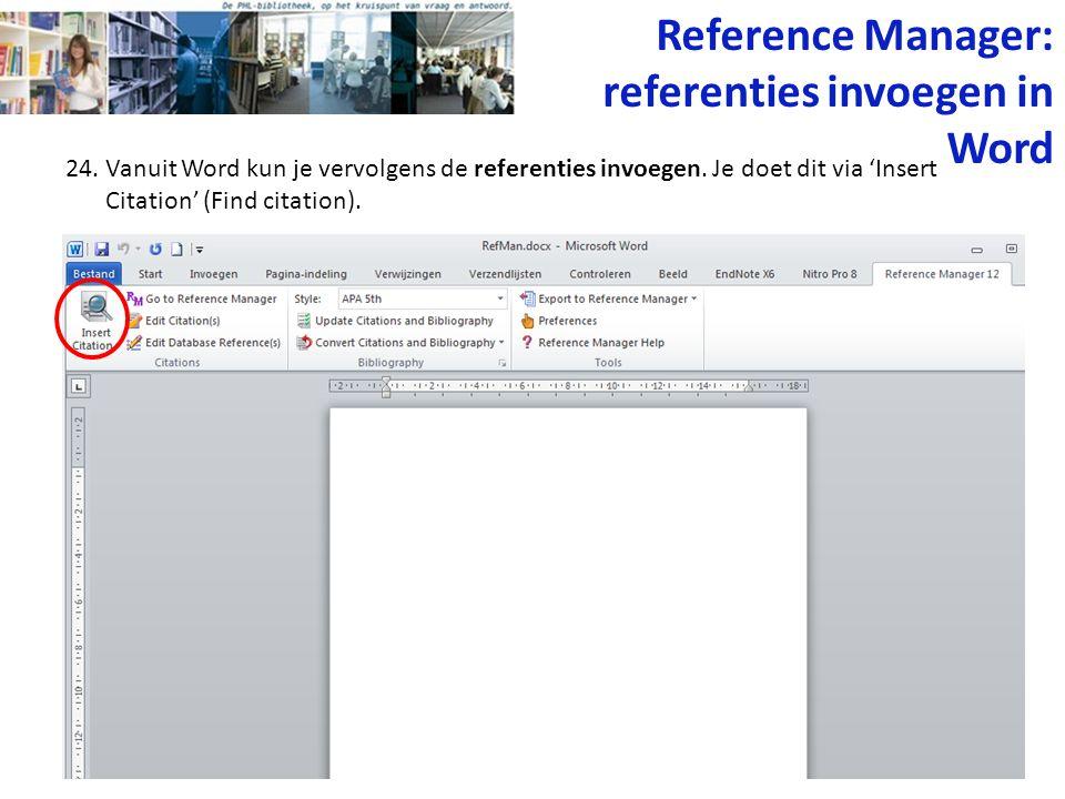 24. Vanuit Word kun je vervolgens de referenties invoegen. Je doet dit via 'Insert Citation' (Find citation). Reference Manager: referenties invoegen