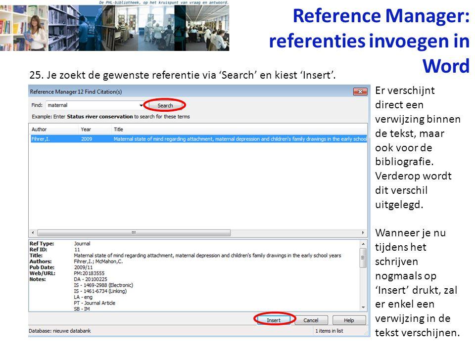25. Je zoekt de gewenste referentie via 'Search' en kiest 'Insert'. Er verschijnt direct een verwijzing binnen de tekst, maar ook voor de bibliografie
