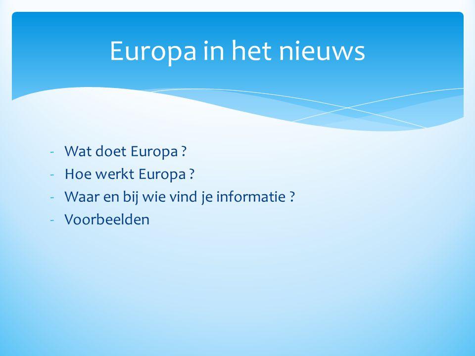 -Wat doet Europa ? -Hoe werkt Europa ? -Waar en bij wie vind je informatie ? -Voorbeelden Europa in het nieuws