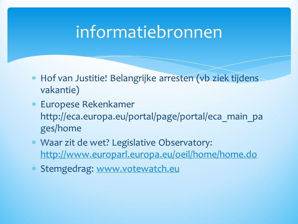  Hof van Justitie! Belangrijke arresten (vb ziek tijdens vakantie)  Europese Rekenkamer http://eca.europa.eu/portal/page/portal/eca_main_pa ges/home
