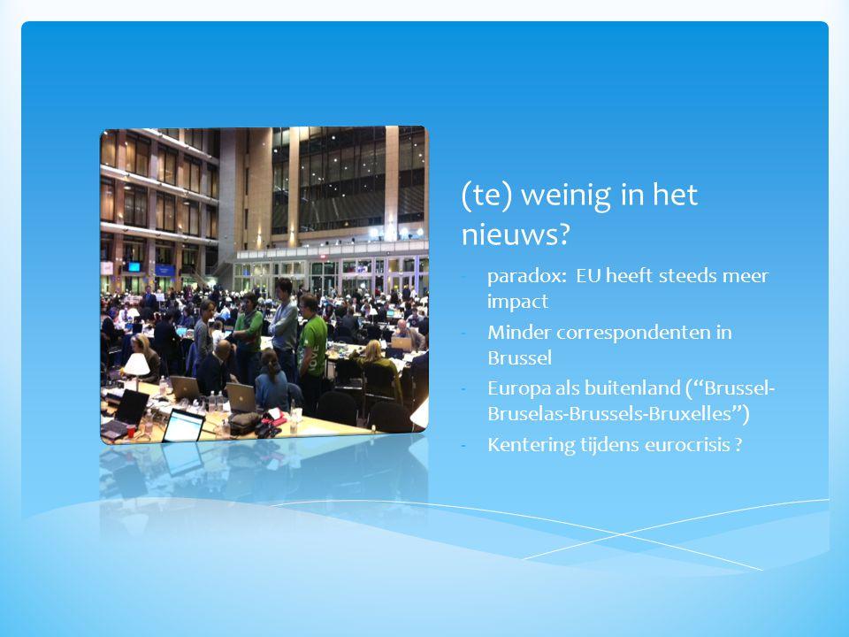 Europese instellingen http://europa.eu/newsroom/index_en.htm http://europa.eu/newsroom/index_en.htm Audiovisueel: http://ec.europa.eu/avservices/ebs/whatsebs.cfm http://tvnewsroom.consilium.europa.eu/ http://www.europarltv.europa.eu/en/player.aspx ?pid=efb1a0bd-3b3b-4239-b344-a15e011bf3ad informatiebronnen