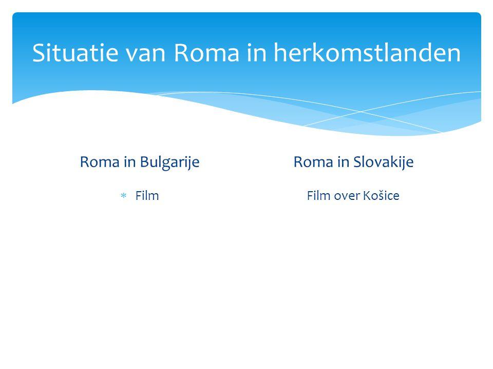 Situatie van Roma in herkomstlanden Roma in Bulgarije  Film Roma in Slovakije Film over Košice