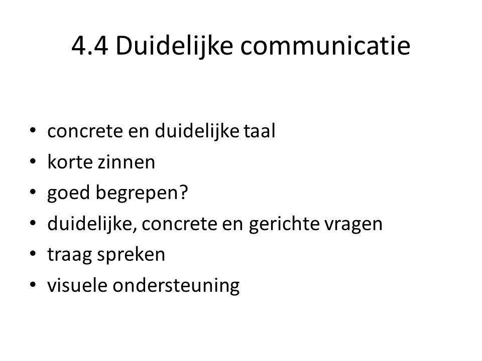4.4 Duidelijke communicatie • concrete en duidelijke taal • korte zinnen • goed begrepen.