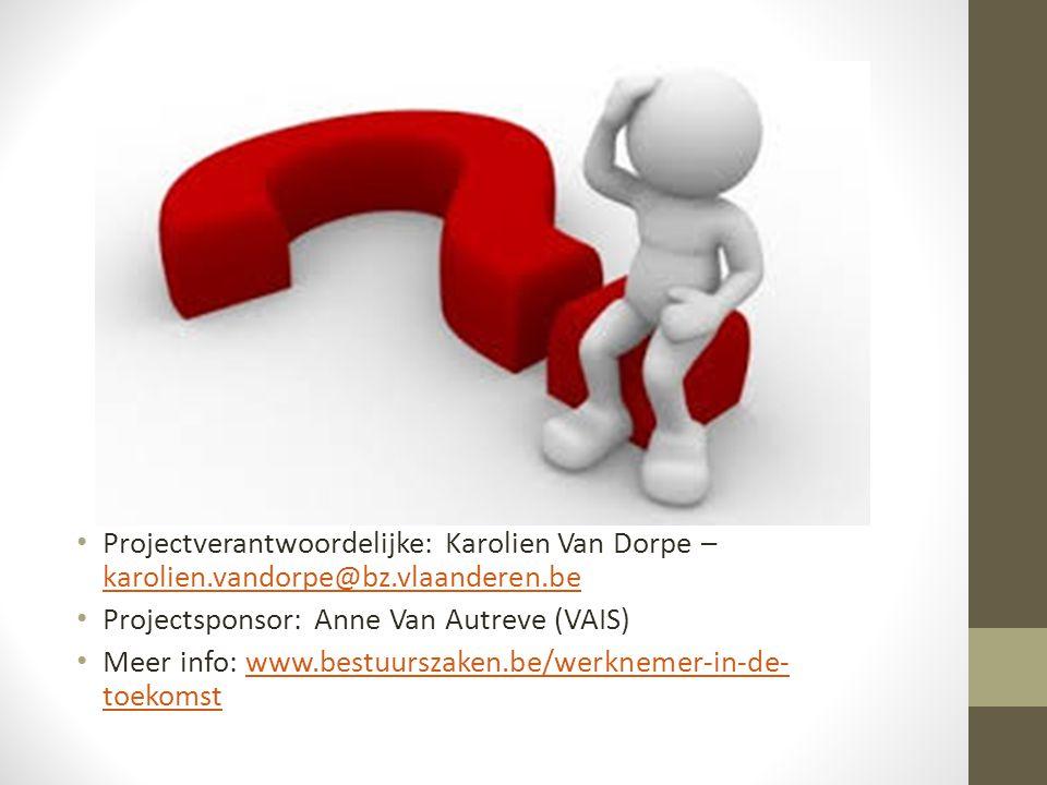 • Projectverantwoordelijke: Karolien Van Dorpe – karolien.vandorpe@bz.vlaanderen.be karolien.vandorpe@bz.vlaanderen.be • Projectsponsor: Anne Van Autr