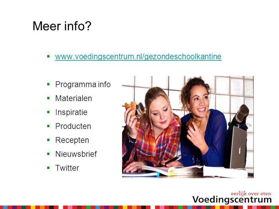 Meer info?  www.voedingscentrum.nl/gezondeschoolkantine www.voedingscentrum.nl/gezondeschoolkantine  Programma info  Materialen  Inspiratie  Prod
