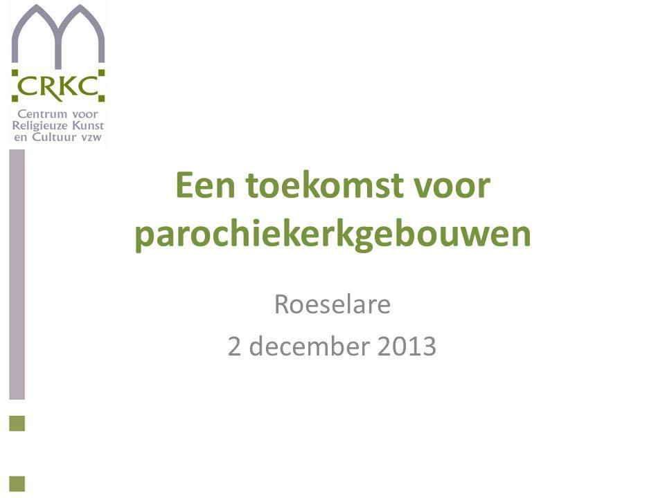 Een toekomst voor parochiekerkgebouwen Roeselare 2 december 2013