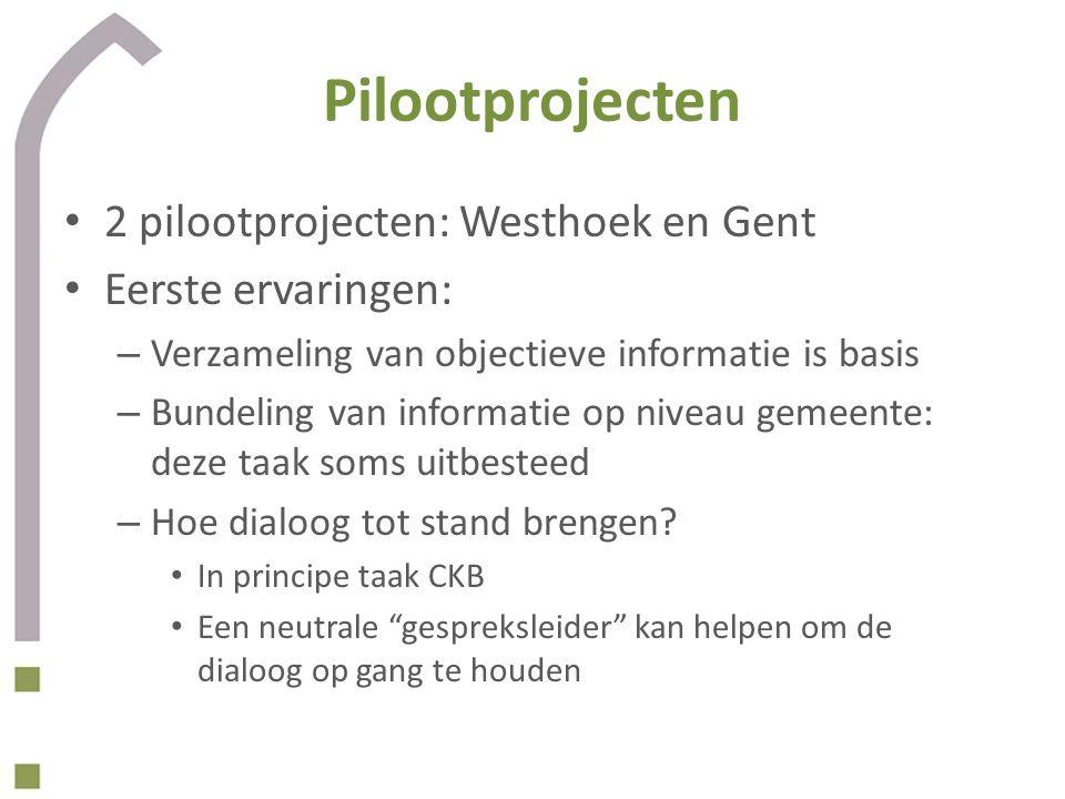 Pilootprojecten • 2 pilootprojecten: Westhoek en Gent • Eerste ervaringen: – Verzameling van objectieve informatie is basis – Bundeling van informatie