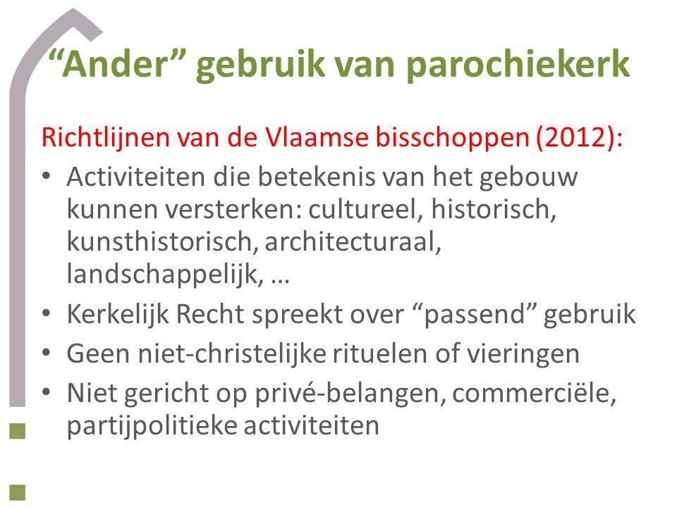 """""""Ander"""" gebruik van parochiekerk Richtlijnen van de Vlaamse bisschoppen (2012): • Activiteiten die betekenis van het gebouw kunnen versterken: culture"""