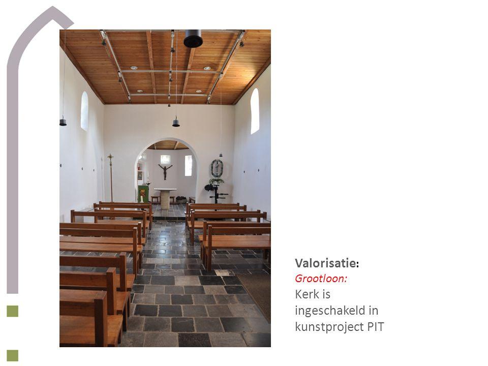Valorisatie : Grootloon: Kerk is ingeschakeld in kunstproject PIT