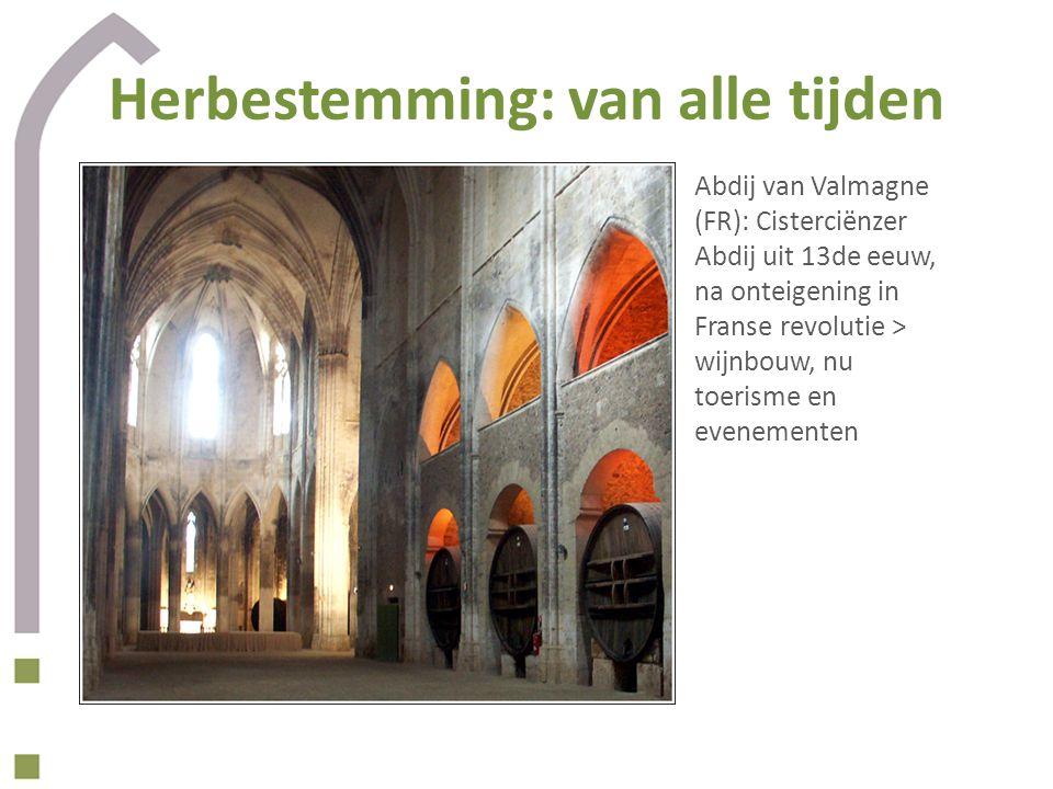 Herbestemming: van alle tijden Abdij van Valmagne (FR): Cisterciënzer Abdij uit 13de eeuw, na onteigening in Franse revolutie > wijnbouw, nu toerisme