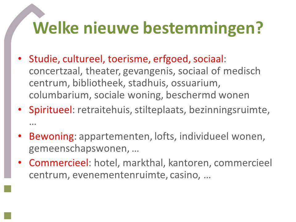 Welke nieuwe bestemmingen? • Studie, cultureel, toerisme, erfgoed, sociaal: concertzaal, theater, gevangenis, sociaal of medisch centrum, bibliotheek,