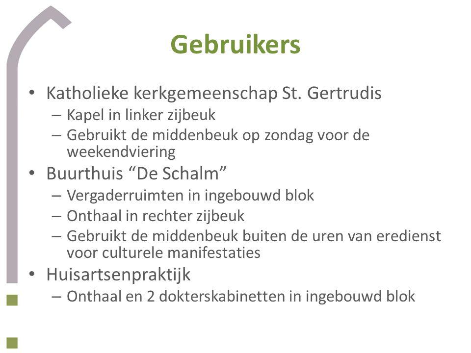 Gebruikers • Katholieke kerkgemeenschap St. Gertrudis – Kapel in linker zijbeuk – Gebruikt de middenbeuk op zondag voor de weekendviering • Buurthuis