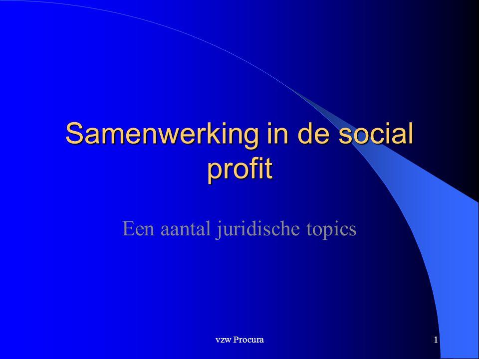 vzw Procura1 Samenwerking in de social profit Een aantal juridische topics