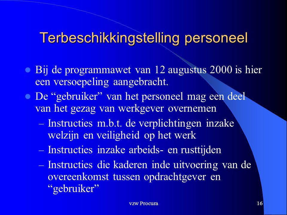 vzw Procura16 Terbeschikkingstelling personeel  Bij de programmawet van 12 augustus 2000 is hier een versoepeling aangebracht.