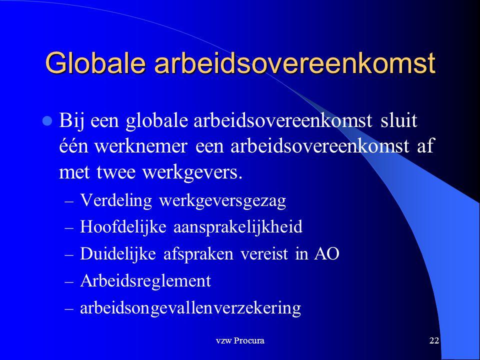 vzw Procura22 Globale arbeidsovereenkomst  Bij een globale arbeidsovereenkomst sluit één werknemer een arbeidsovereenkomst af met twee werkgevers.