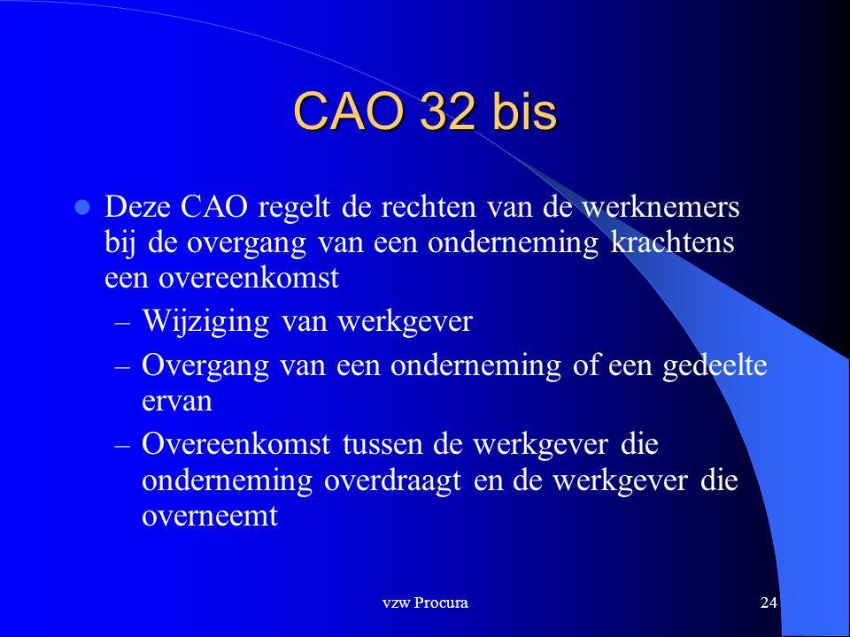 vzw Procura24 CAO 32 bis  Deze CAO regelt de rechten van de werknemers bij de overgang van een onderneming krachtens een overeenkomst – Wijziging van werkgever – Overgang van een onderneming of een gedeelte ervan – Overeenkomst tussen de werkgever die onderneming overdraagt en de werkgever die overneemt