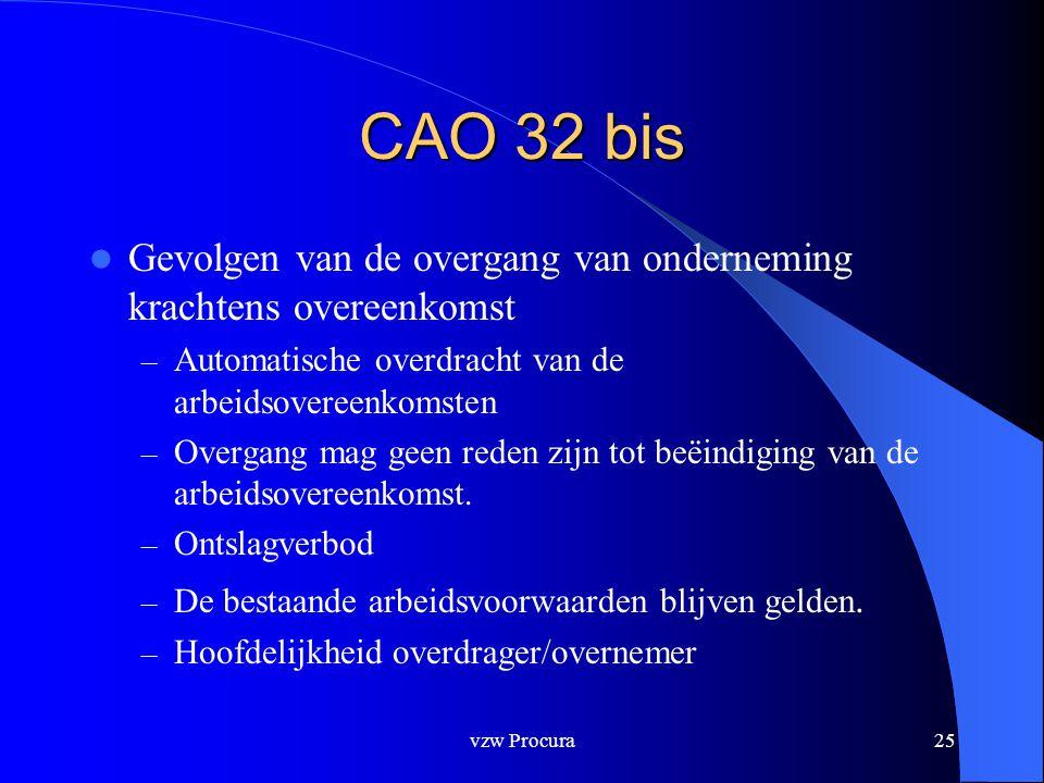 vzw Procura25 CAO 32 bis  Gevolgen van de overgang van onderneming krachtens overeenkomst – Automatische overdracht van de arbeidsovereenkomsten – Overgang mag geen reden zijn tot beëindiging van de arbeidsovereenkomst.