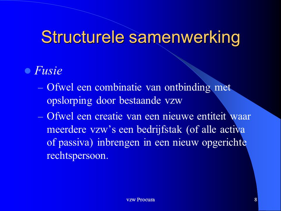 vzw Procura9 Structurele samenwerking  Fusie – stappenplan – Voorbereidende fase op niveau raad van bestuur  Kennismakingsronde : financieel, infrastructuur, visie op korte en lange termijn.