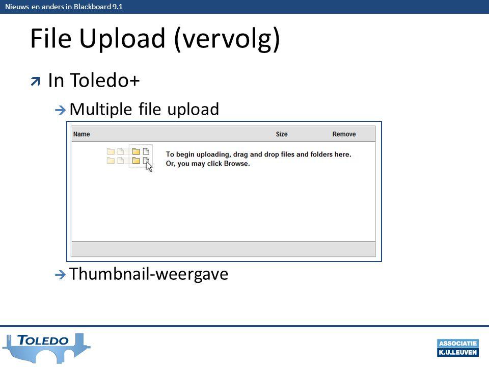 Nieuws en anders in Blackboard 9.1 File Upload (vervolg)  In Toledo+  Multiple file upload  Thumbnail-weergave