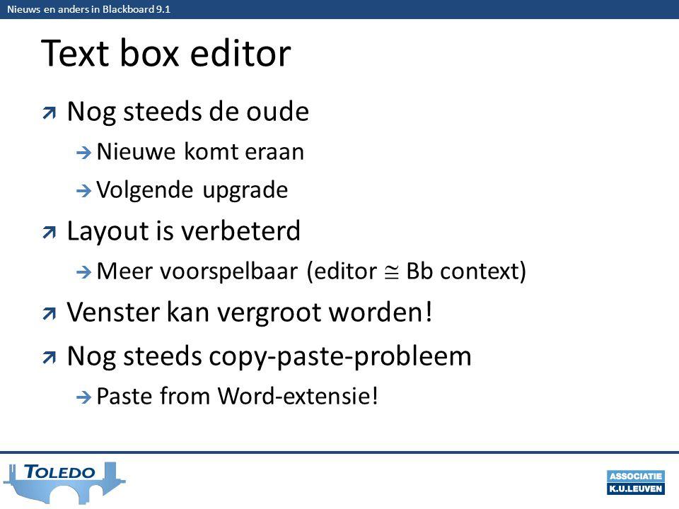 Nieuws en anders in Blackboard 9.1 Text box editor  Nog steeds de oude  Nieuwe komt eraan  Volgende upgrade  Layout is verbeterd  Meer voorspelbaar (editor  Bb context)  Venster kan vergroot worden.