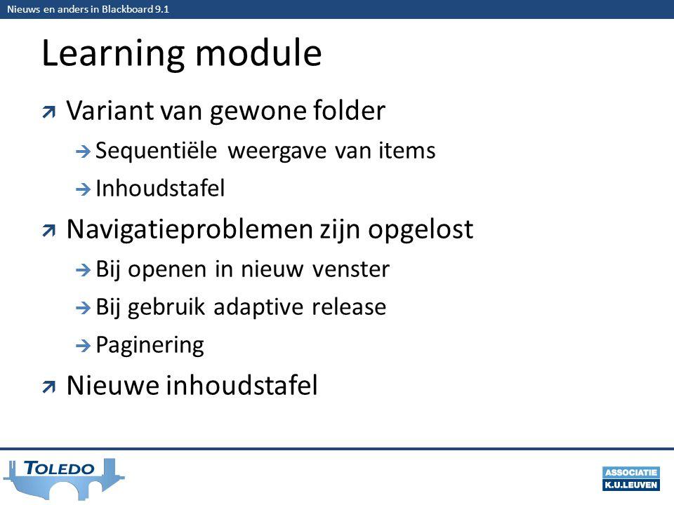 Nieuws en anders in Blackboard 9.1 Learning module  Variant van gewone folder  Sequentiële weergave van items  Inhoudstafel  Navigatieproblemen zijn opgelost  Bij openen in nieuw venster  Bij gebruik adaptive release  Paginering  Nieuwe inhoudstafel